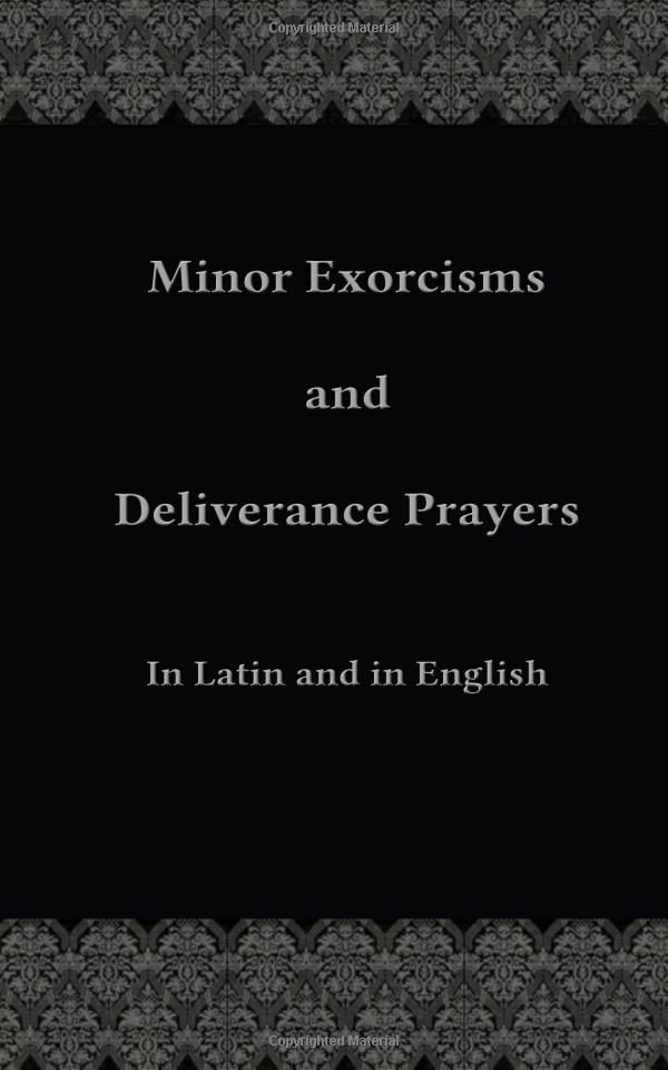 Minor Exorcisms and Deliverance Prayers: In Latin and English (English and  Latin Edition) (Latin) Paperback – March 8, 2015